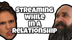 Serious Streaming While in a Relationship